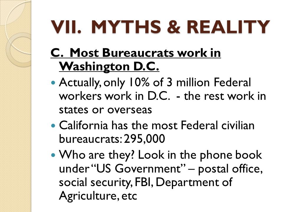 VII. MYTHS & REALITY C. Most Bureaucrats work in Washington D.C.