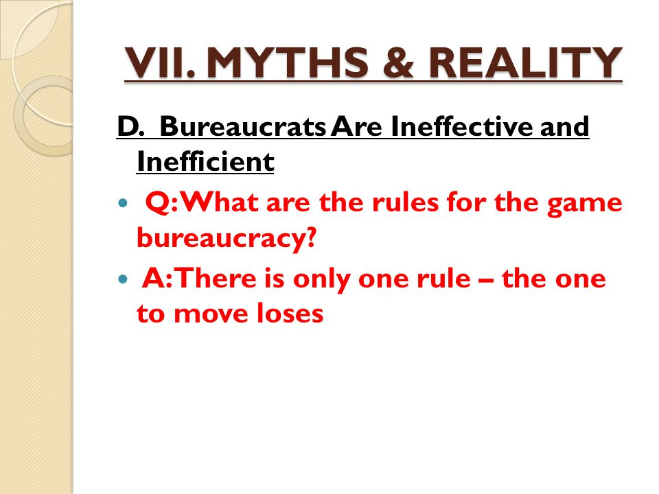 VII. MYTHS & REALITY D. Bureaucrats Are Ineffective and Inefficient