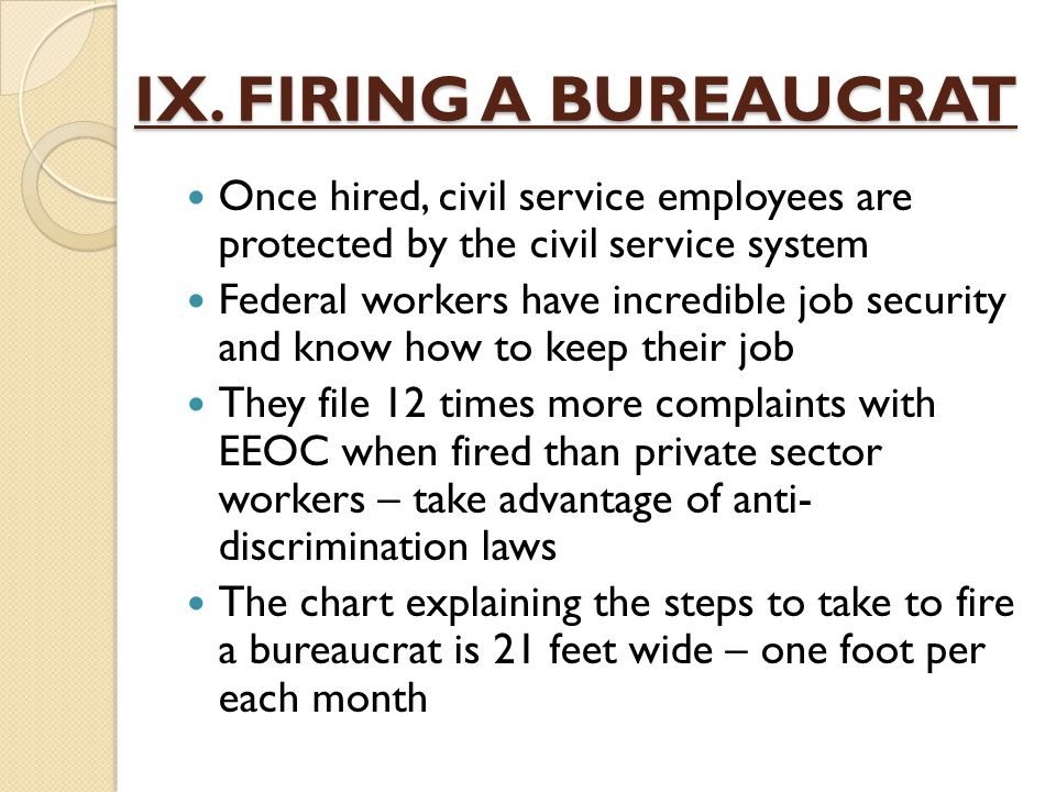 IX. FIRING A BUREAUCRAT Once hired, civil service employees are protected by the civil service system.