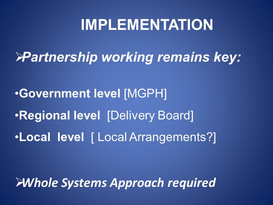 IMPLEMENTATION Partnership working remains key: