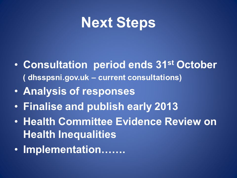 Next Steps Consultation period ends 31st October Analysis of responses