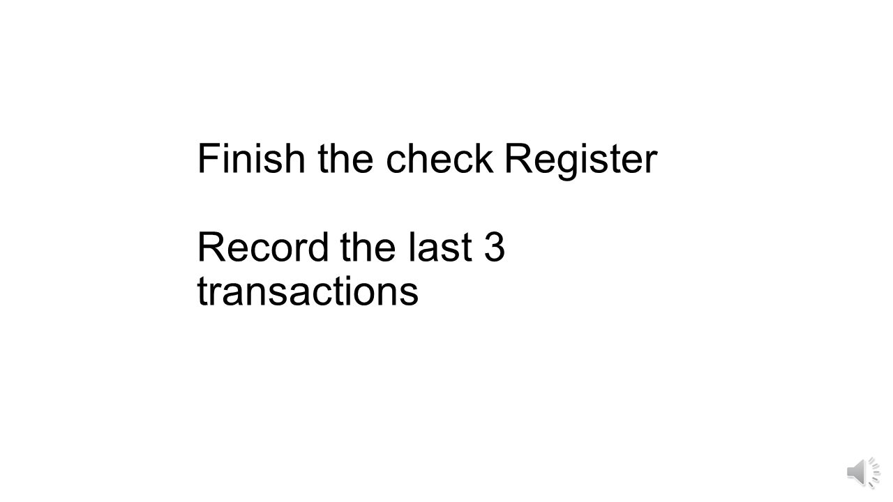 Finish the check Register Record the last 3 transactions