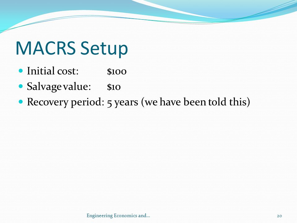 MACRS Setup Initial cost: $100 Salvage value: $10