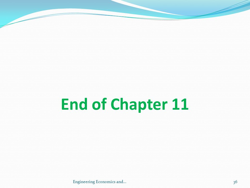 End of Chapter 11 Engineering Economics and...