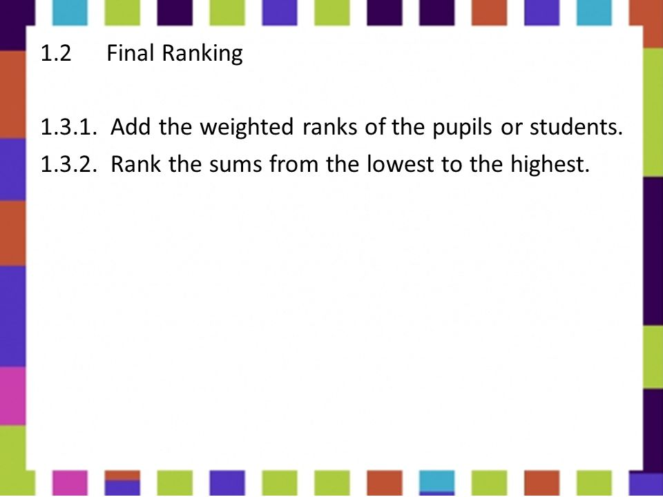 1.2 Final Ranking 1.3.1. Add the weighted ranks of the pupils or students.