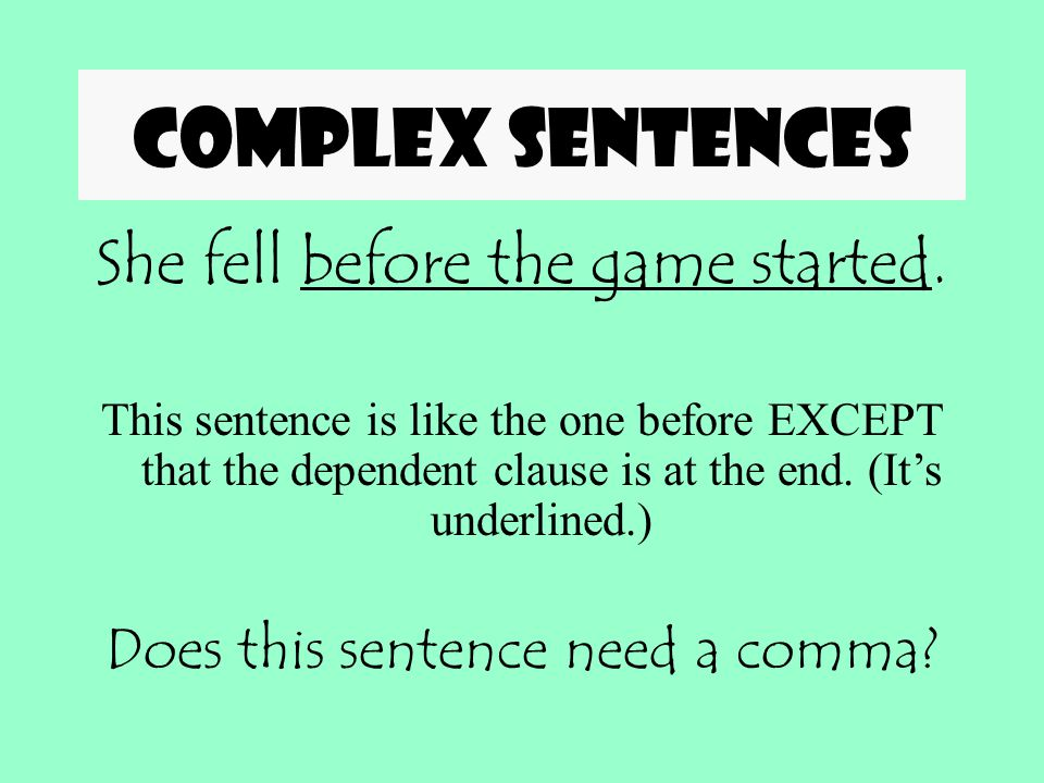 Complex sentences She fell before the game started.