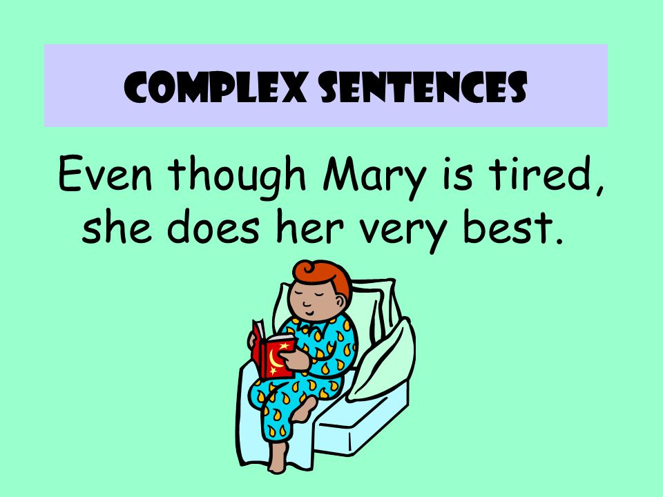 Even though Mary is tired, she does her very best.