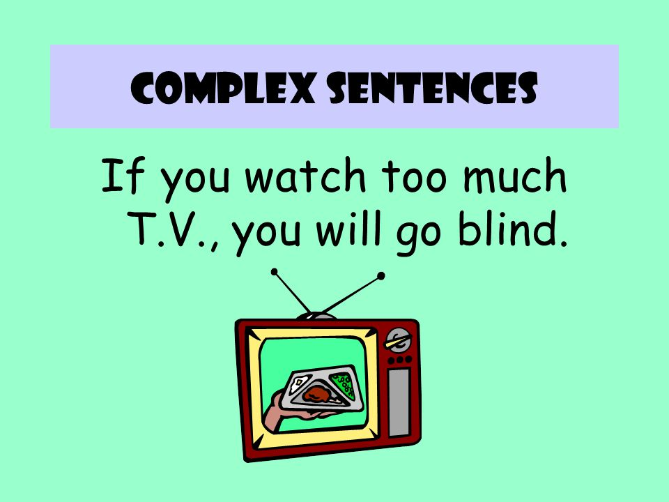 If you watch too much T.V., you will go blind.