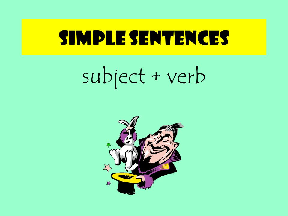 Simple sentences subject + verb
