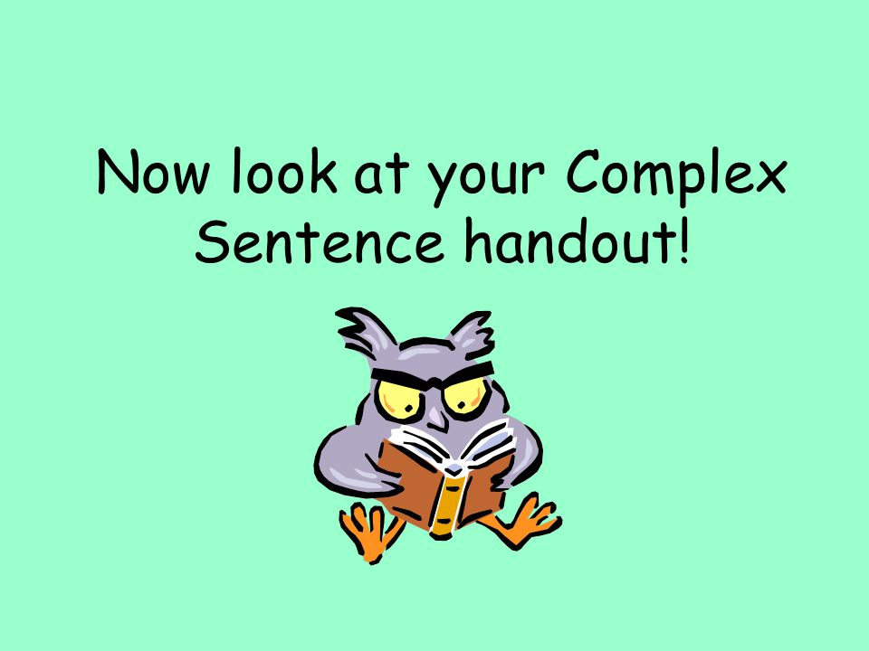 Now look at your Complex Sentence handout!