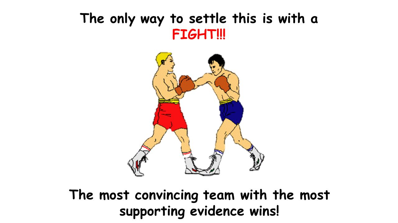The only way to settle this is with a FIGHT!!!