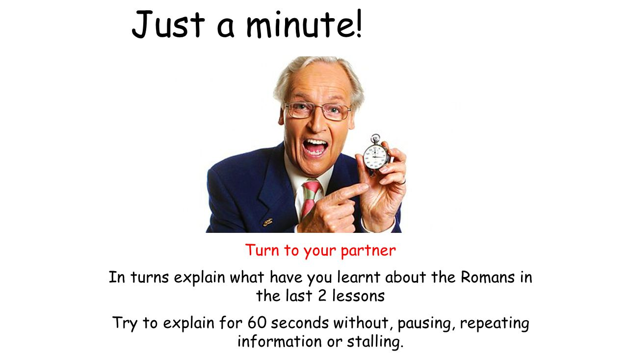 Just a minute! Turn to your partner