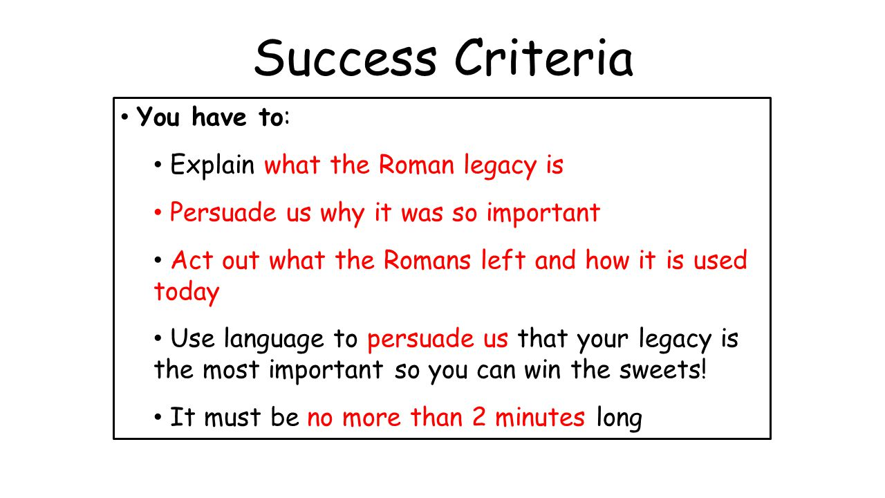 Success Criteria You have to: Explain what the Roman legacy is