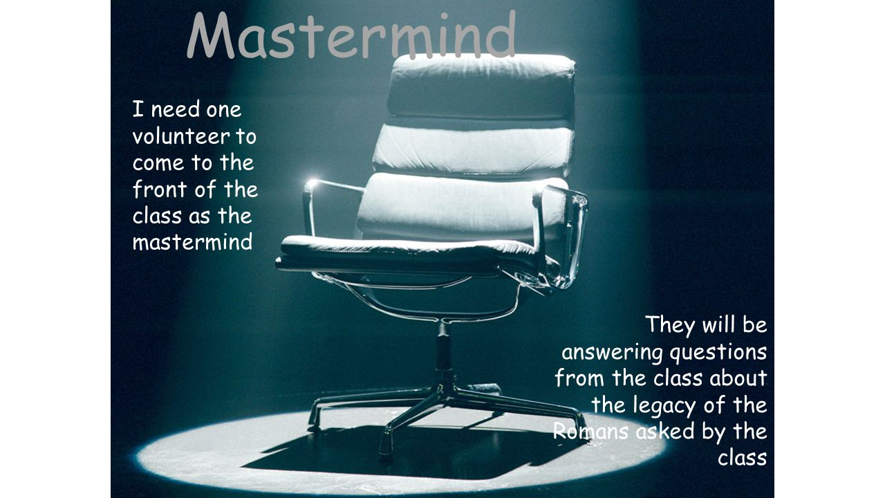 Mastermind I need one volunteer to come to the front of the class as the mastermind.