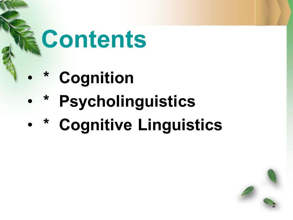 Contents * Cognition * Psycholinguistics * Cognitive Linguistics