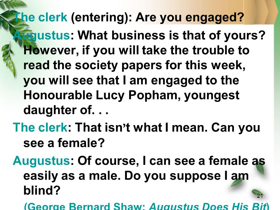 The clerk (entering): Are you engaged