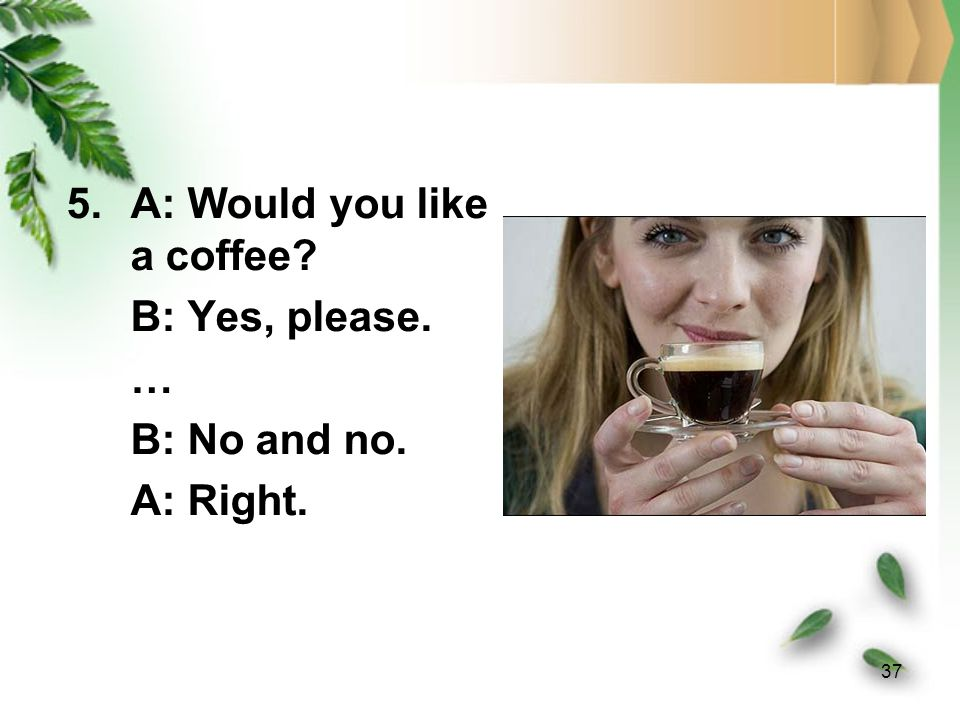 A: Would you like a coffee