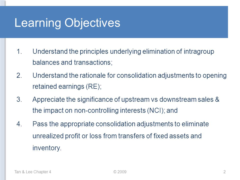 Learning Objectives Understand the principles underlying elimination of intragroup balances and transactions;