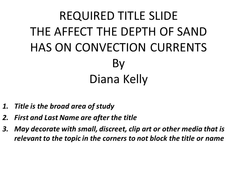 REQUIRED TITLE SLIDE THE AFFECT THE DEPTH OF SAND HAS ON CONVECTION CURRENTS By Diana Kelly