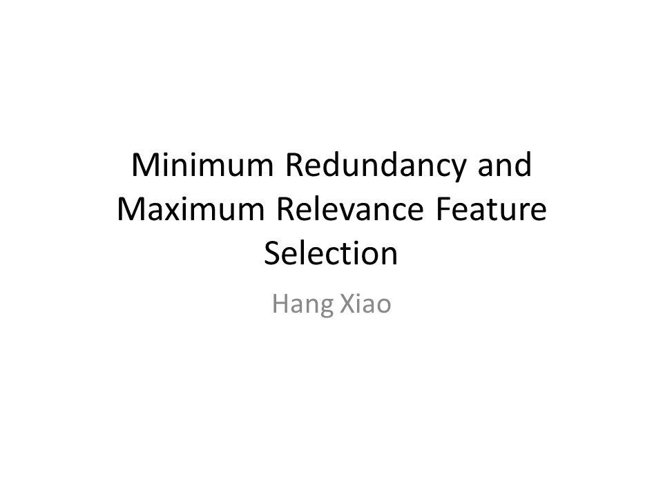 Minimum Redundancy and Maximum Relevance Feature Selection