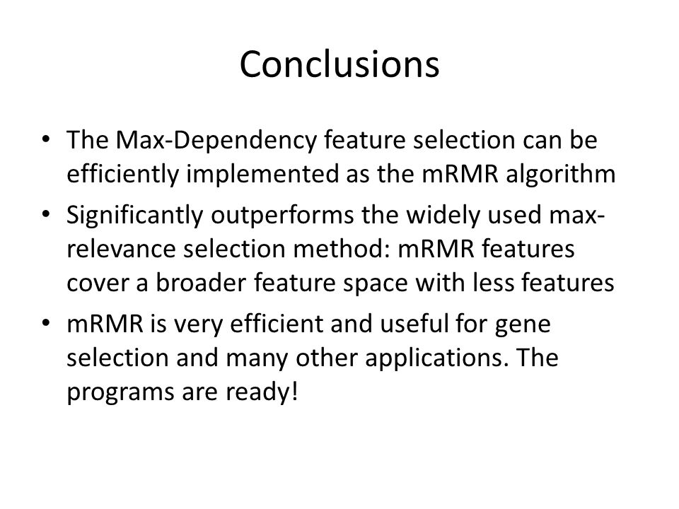 Conclusions The Max-Dependency feature selection can be efficiently implemented as the mRMR algorithm.