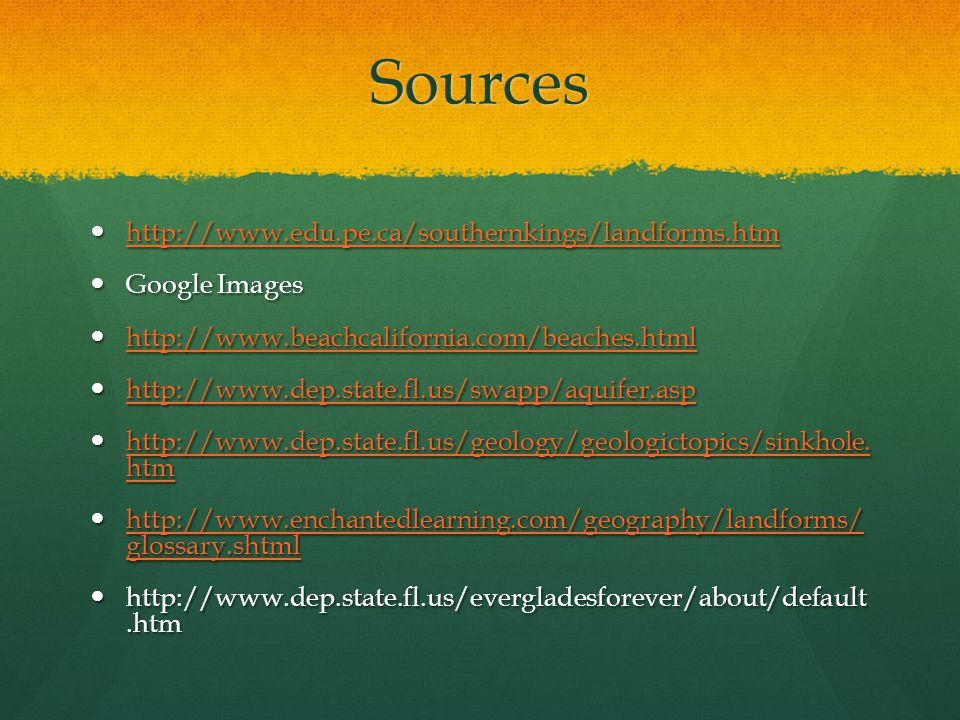 Sources http://www.edu.pe.ca/southernkings/landforms.htm Google Images