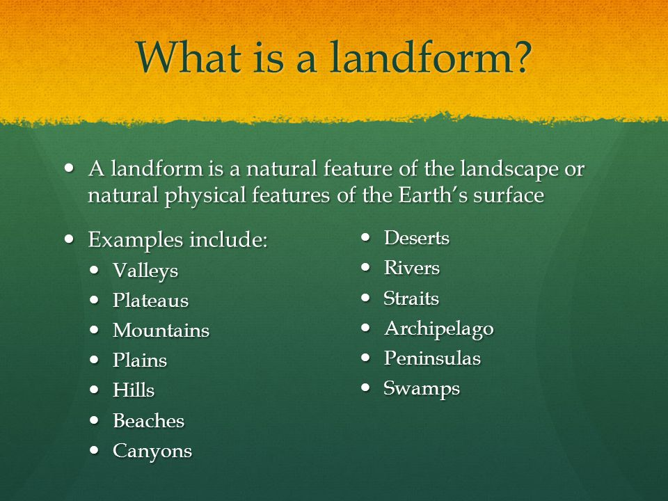 What is a landform A landform is a natural feature of the landscape or natural physical features of the Earth's surface.