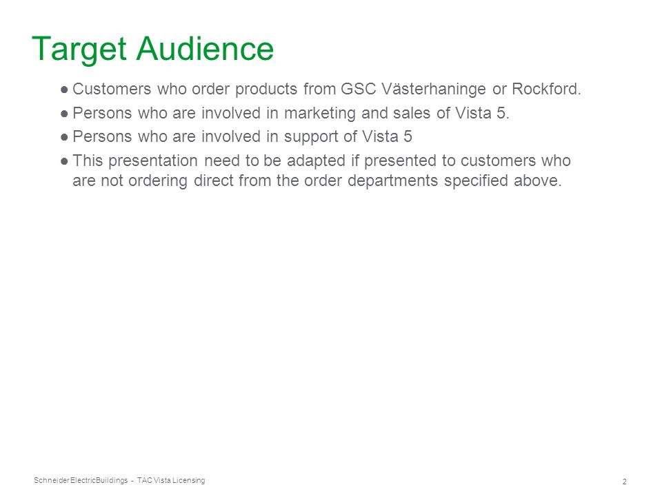 Target Audience Customers who order products from GSC Västerhaninge or Rockford. Persons who are involved in marketing and sales of Vista 5.