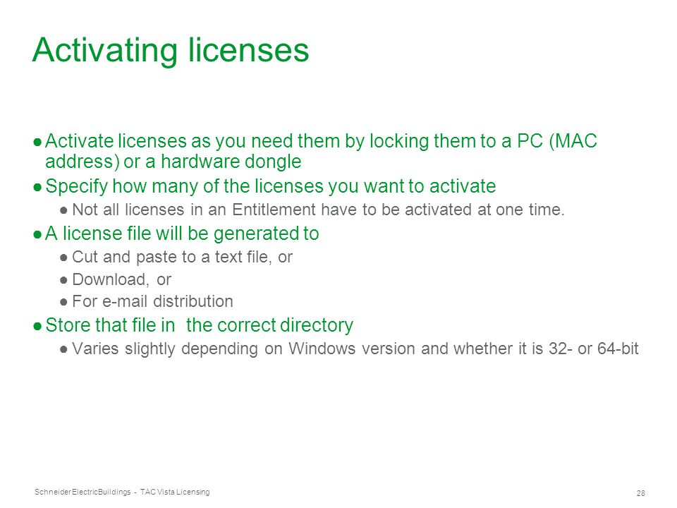 Activating licenses Activate licenses as you need them by locking them to a PC (MAC address) or a hardware dongle.