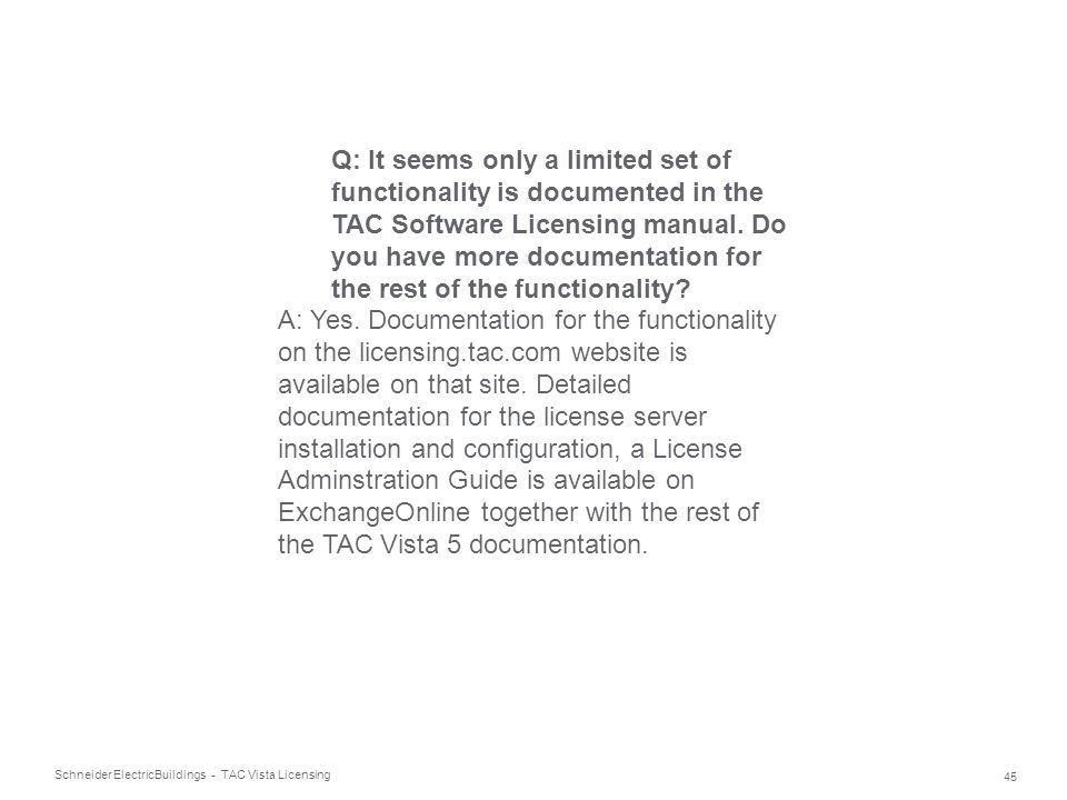 Q: It seems only a limited set of functionality is documented in the TAC Software Licensing manual. Do you have more documentation for the rest of the functionality