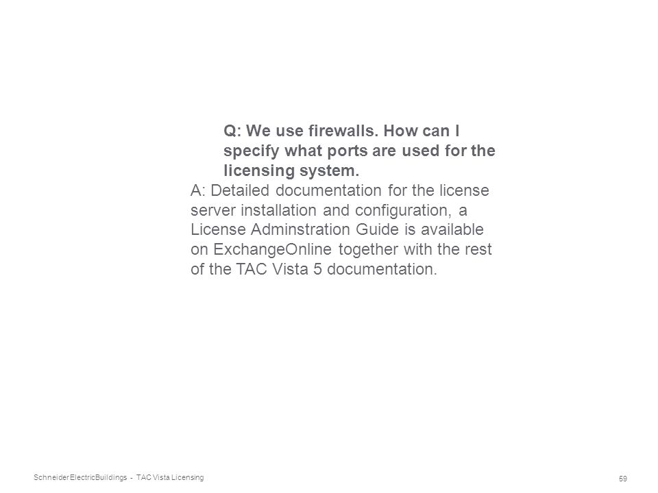 Q: We use firewalls. How can I specify what ports are used for the licensing system.