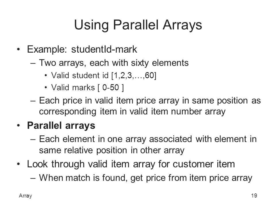 Using Parallel Arrays Example: studentId-mark Parallel arrays