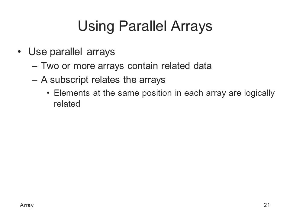 Using Parallel Arrays Use parallel arrays