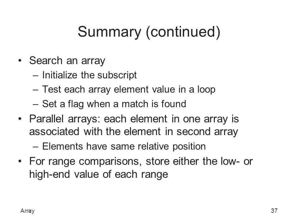 Summary (continued) Search an array