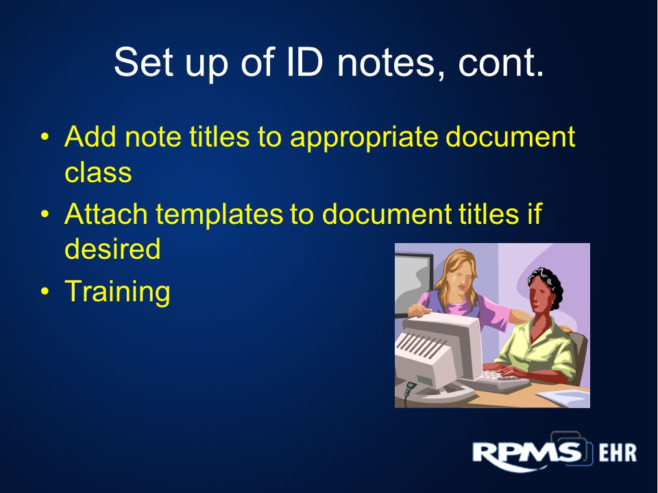 Set up of ID notes, cont. Add note titles to appropriate document class. Attach templates to document titles if desired.