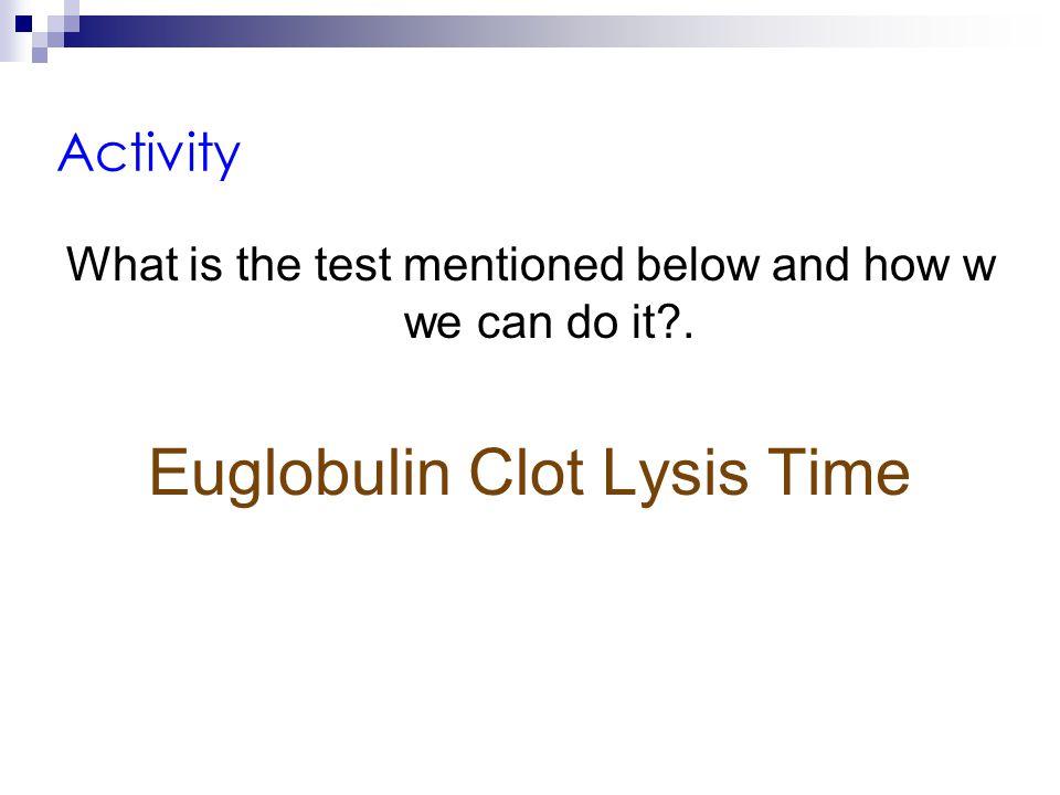 Euglobulin Clot Lysis Time