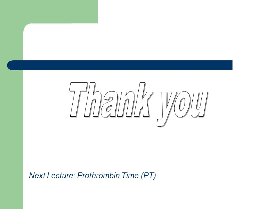 Thank you Next Lecture: Prothrombin Time (PT)