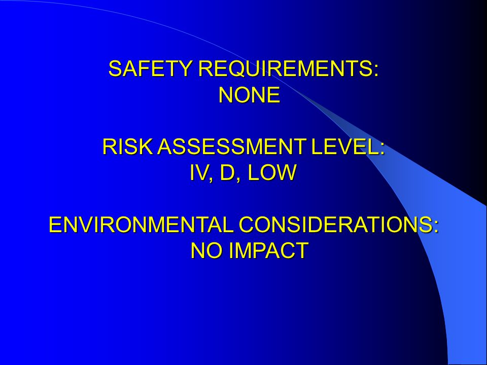 RISK ASSESSMENT LEVEL: IV, D, LOW ENVIRONMENTAL CONSIDERATIONS: