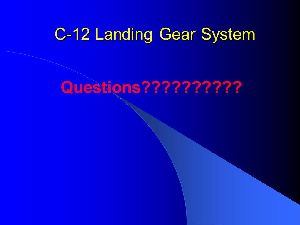 C-12 Landing Gear System Questions