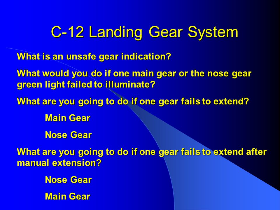 C-12 Landing Gear System What is an unsafe gear indication