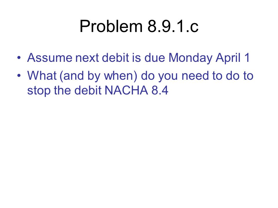Problem 8.9.1.c Assume next debit is due Monday April 1