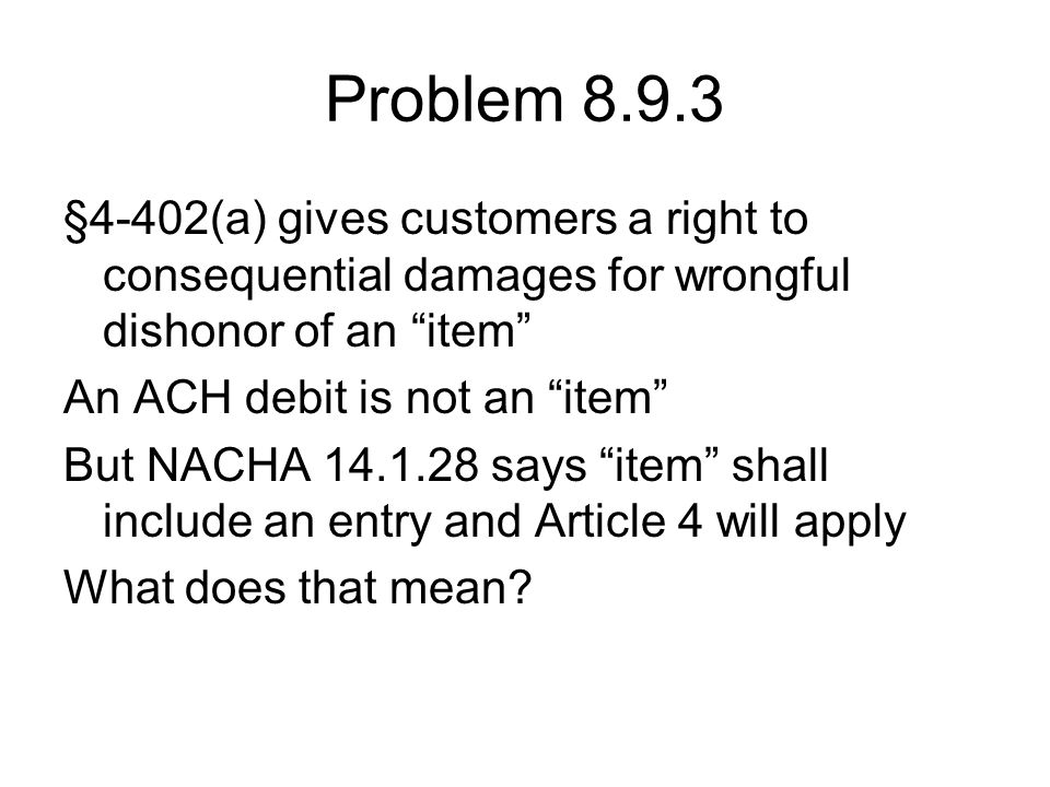 Problem 8.9.3 §4-402(a) gives customers a right to consequential damages for wrongful dishonor of an item