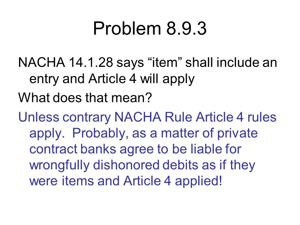 Problem 8.9.3 NACHA 14.1.28 says item shall include an entry and Article 4 will apply. What does that mean