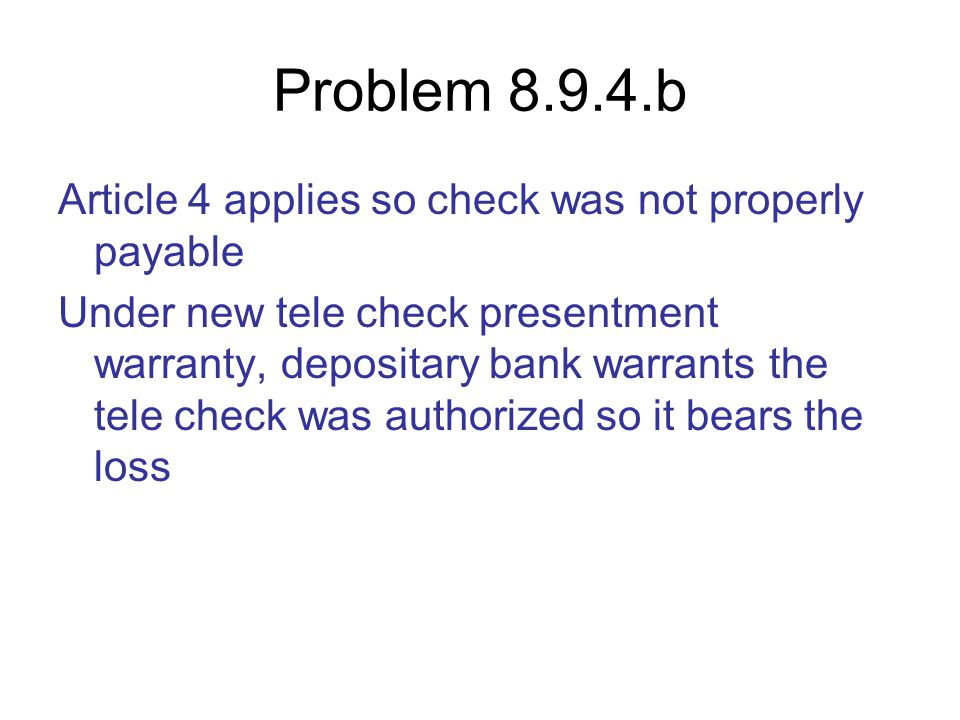 Problem 8.9.4.b Article 4 applies so check was not properly payable