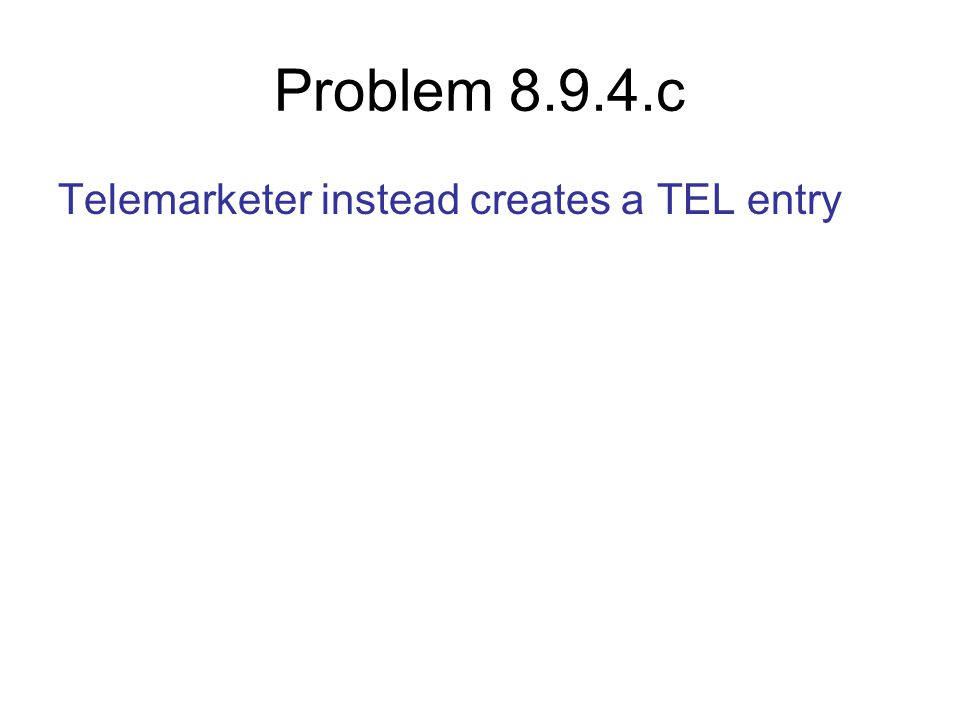 Problem 8.9.4.c Telemarketer instead creates a TEL entry