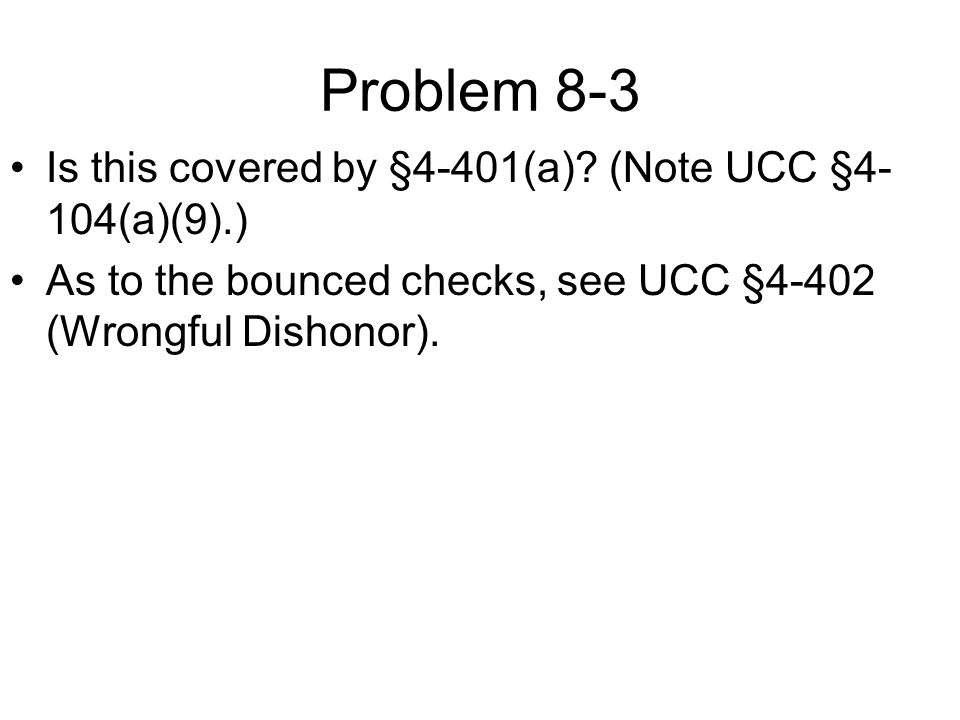 Problem 8-3 Is this covered by §4-401(a) (Note UCC §4-104(a)(9).)