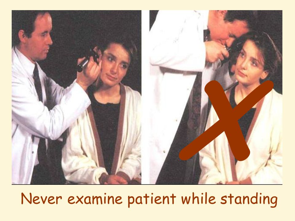 Never examine patient while standing