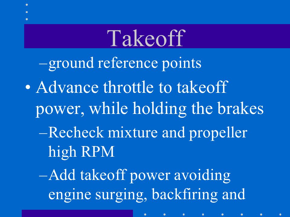 Takeoff Advance throttle to takeoff power, while holding the brakes