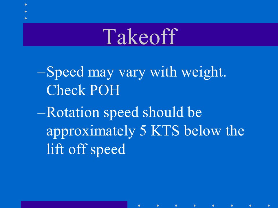 Takeoff Speed may vary with weight. Check POH