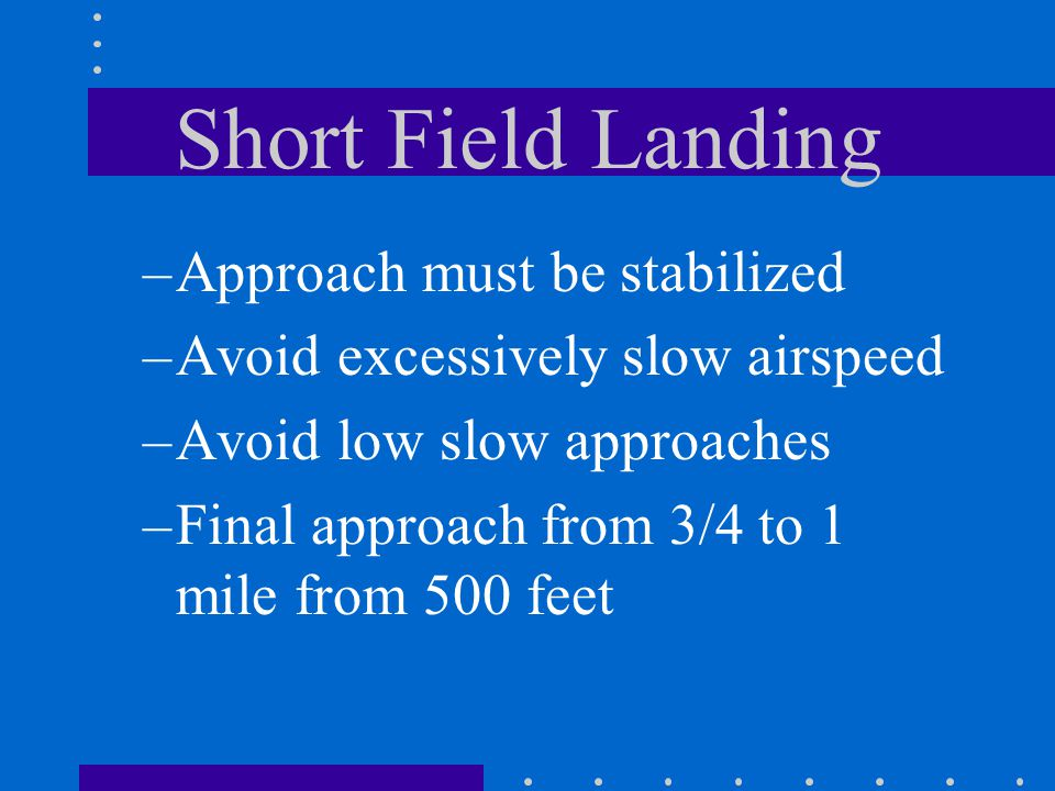 Short Field Landing Approach must be stabilized